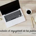Cómo calcular el engagement de tus publicaciones en redes sociales [PLANTILLA DESCARGABLE]